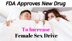 FDA have approved a new drug to increase female sex drive